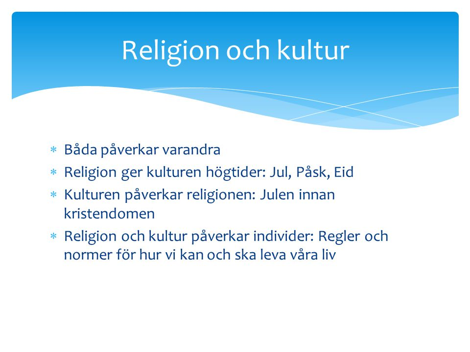Religion och kultur Båda påverkar varandra