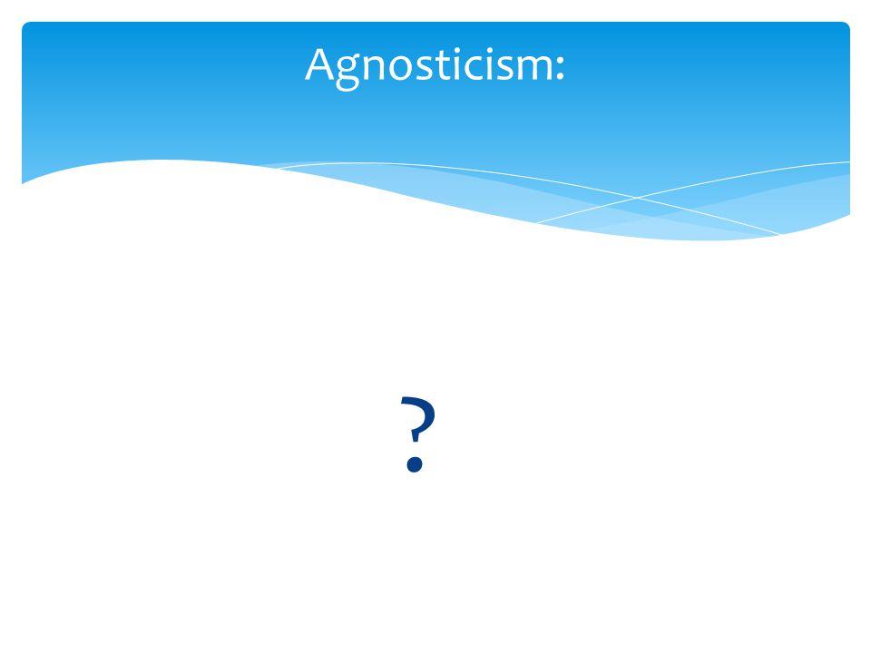 Agnosticism: