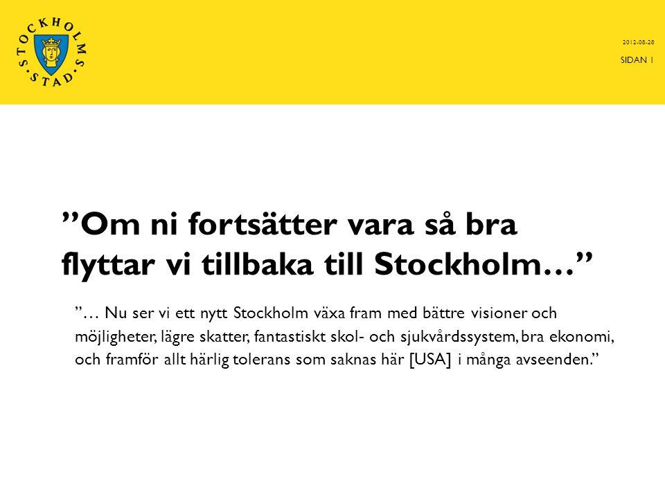 Om ni fortsätter vara så bra flyttar vi tillbaka till Stockholm…