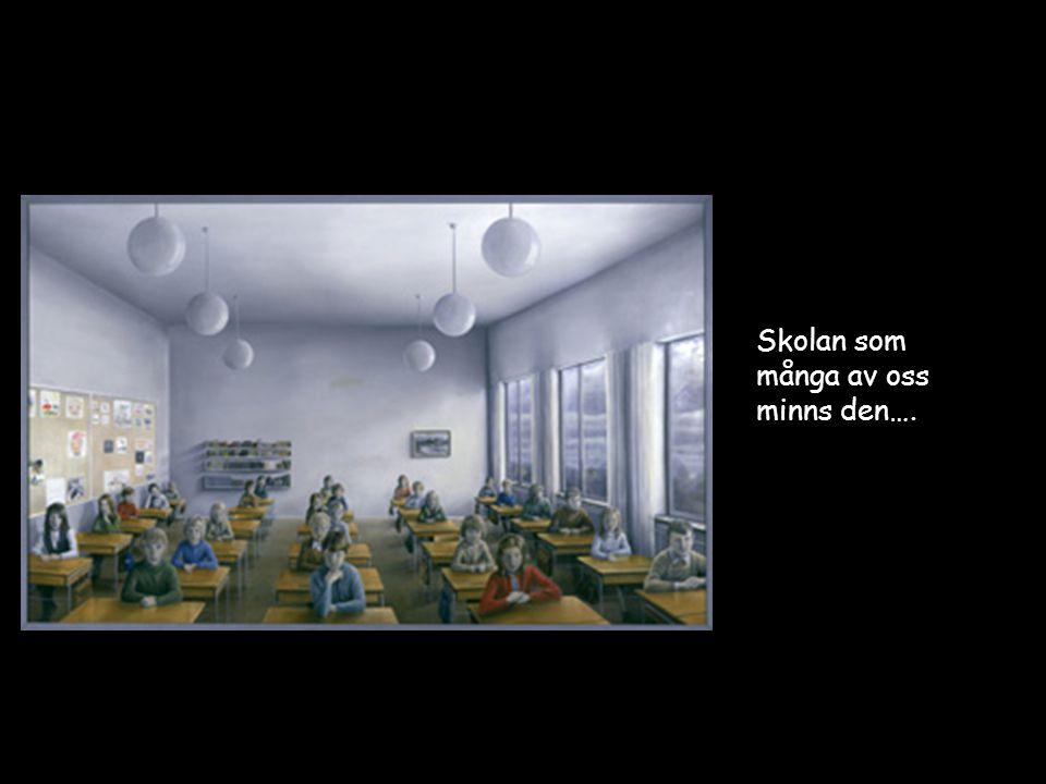 Skolan som många av oss minns den….