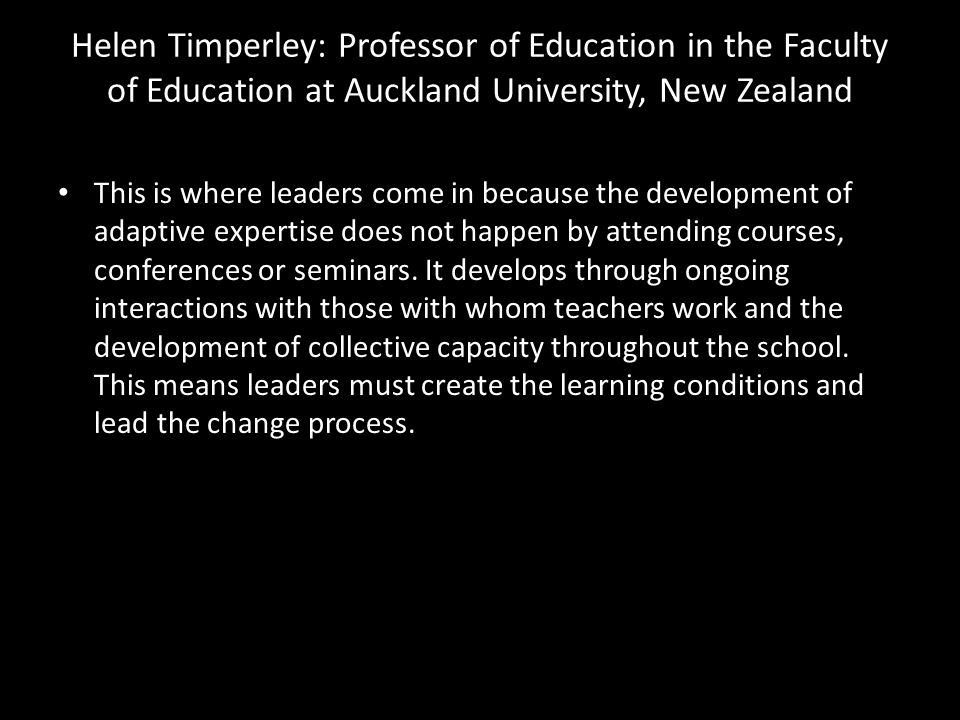 Helen Timperley: Professor of Education in the Faculty of Education at Auckland University, New Zealand