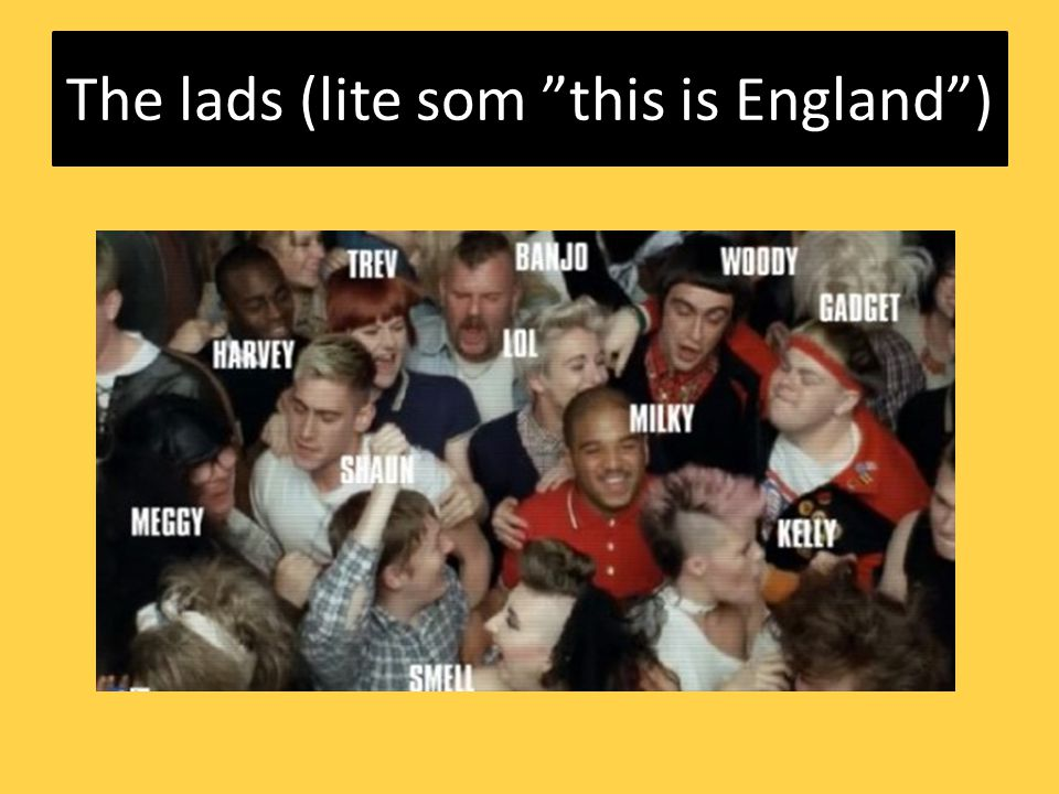 The lads (lite som this is England )