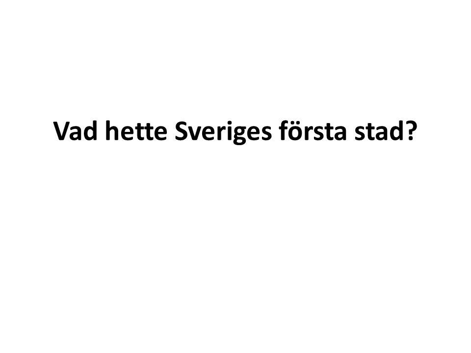 Vad hette Sveriges första stad
