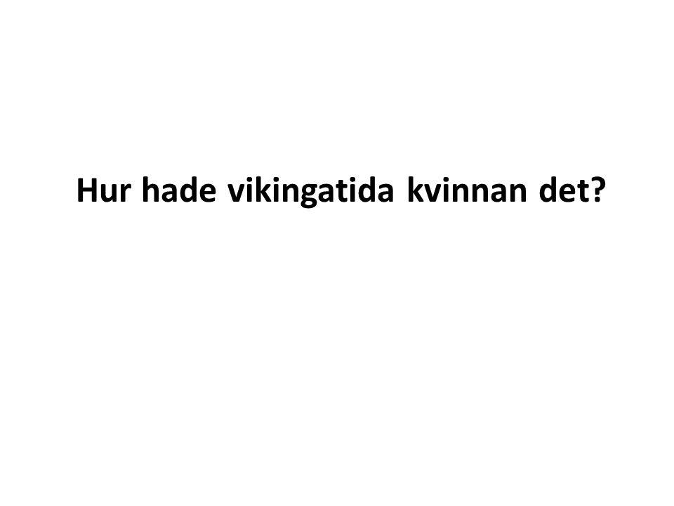 Hur hade vikingatida kvinnan det