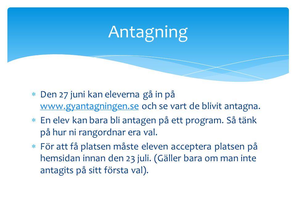 Antagning Den 27 juni kan eleverna gå in på www.gyantagningen.se och se vart de blivit antagna.