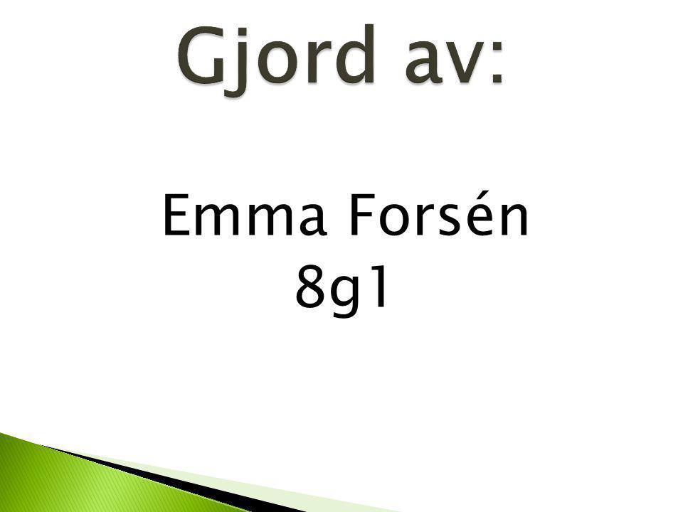 Gjord av: Emma Forsén 8g1