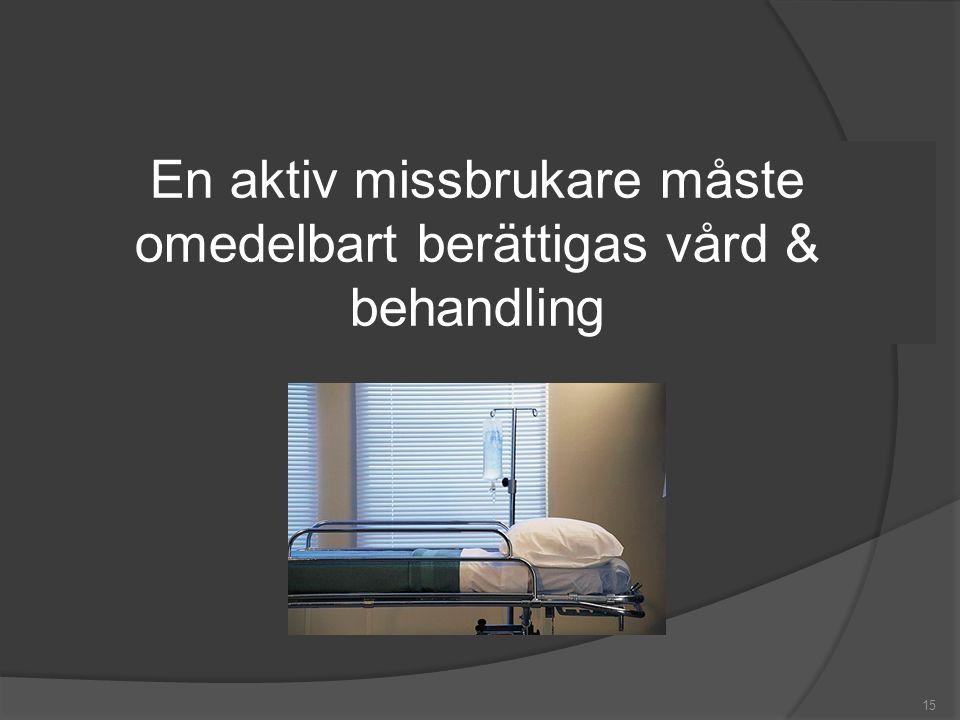 En aktiv missbrukare måste omedelbart berättigas vård & behandling
