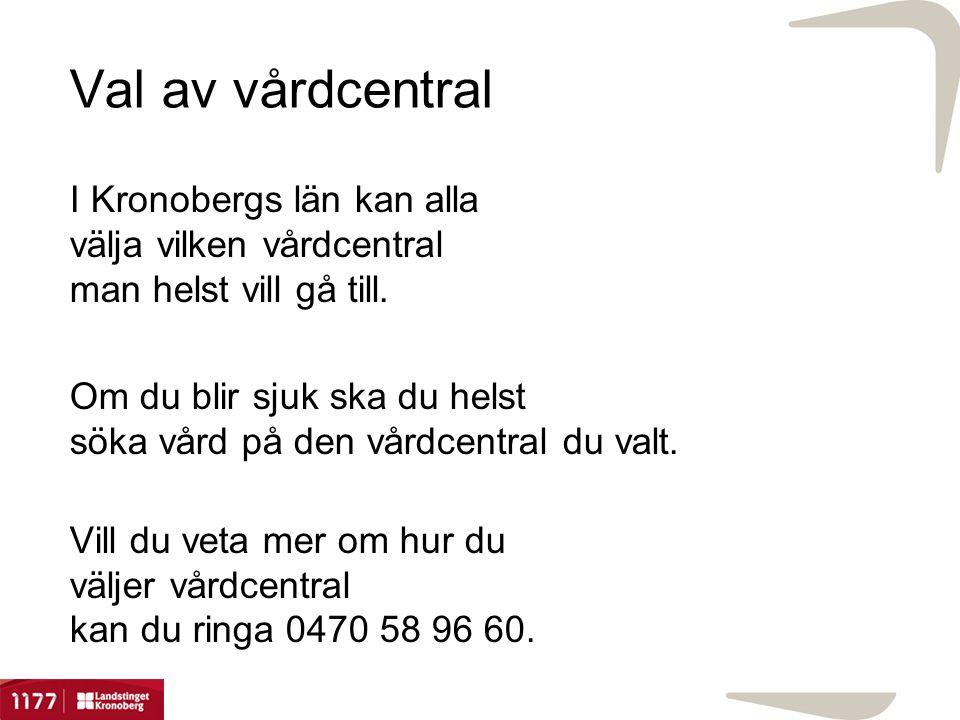 Val av vårdcentral I Kronobergs län kan alla välja vilken vårdcentral man helst vill gå till.
