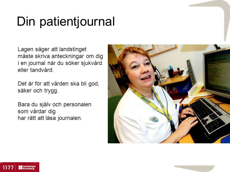 Din patientjournal Lagen säger att landstinget måste skriva anteckningar om dig i en journal när du söker sjukvård eller tandvård.