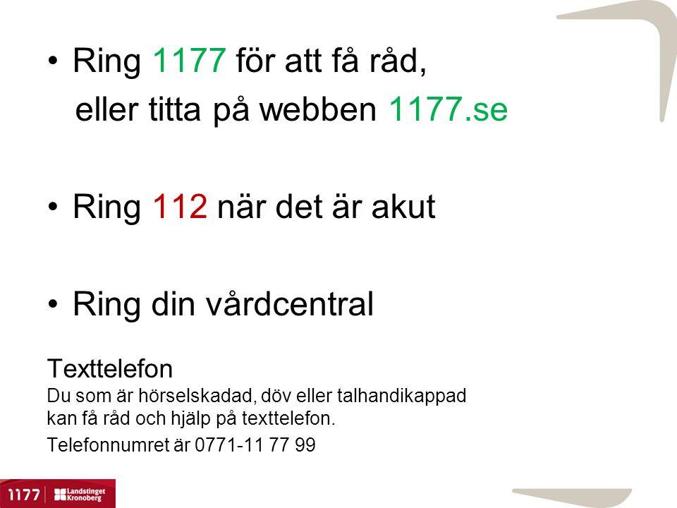 eller titta på webben 1177.se Ring 112 när det är akut