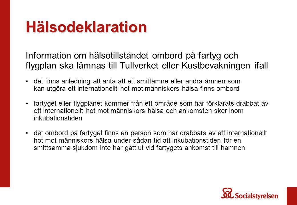 Hälsodeklaration Information om hälsotillståndet ombord på fartyg och flygplan ska lämnas till Tullverket eller Kustbevakningen ifall.