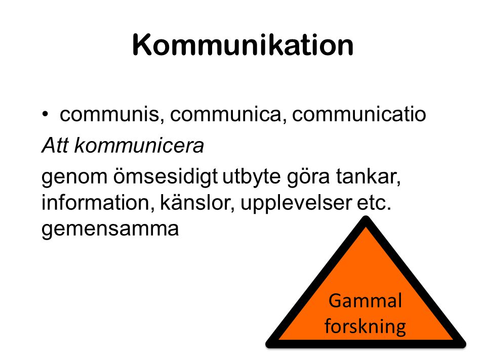 Kommunikation communis, communica, communicatio Att kommunicera
