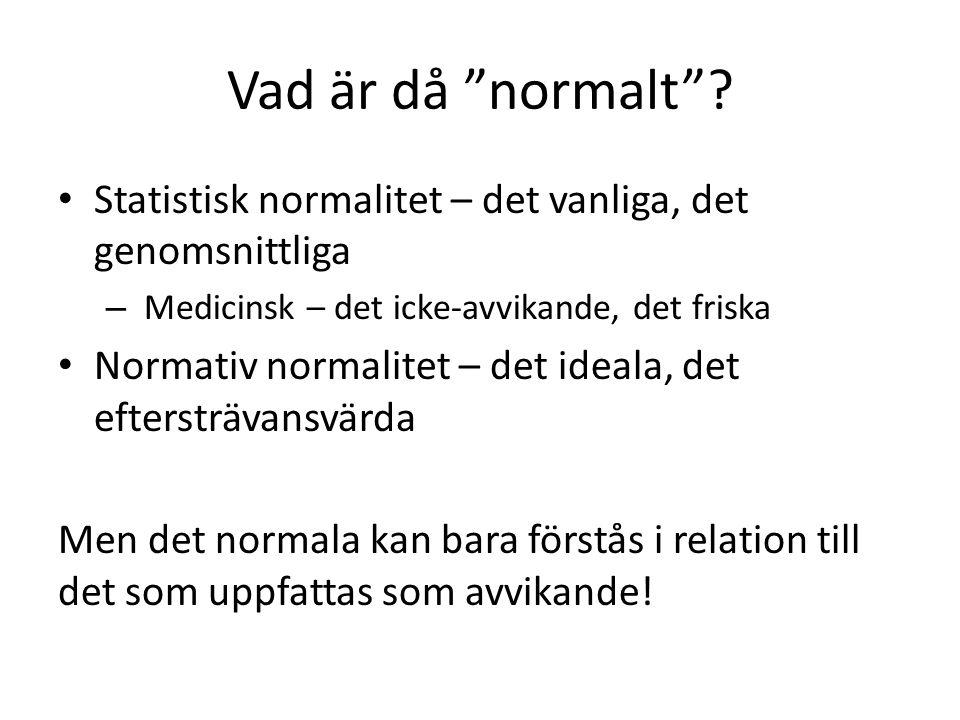 Vad är då normalt Statistisk normalitet – det vanliga, det genomsnittliga. Medicinsk – det icke-avvikande, det friska.