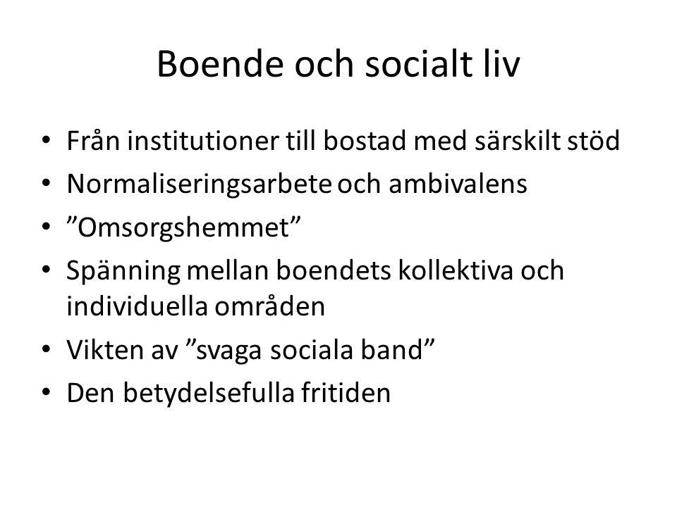 Boende och socialt liv Från institutioner till bostad med särskilt stöd. Normaliseringsarbete och ambivalens.