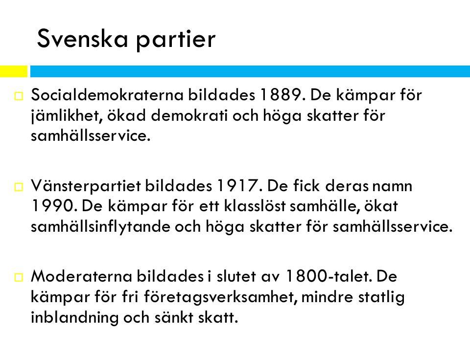 Svenska partier Socialdemokraterna bildades 1889. De kämpar för jämlikhet, ökad demokrati och höga skatter för samhällsservice.