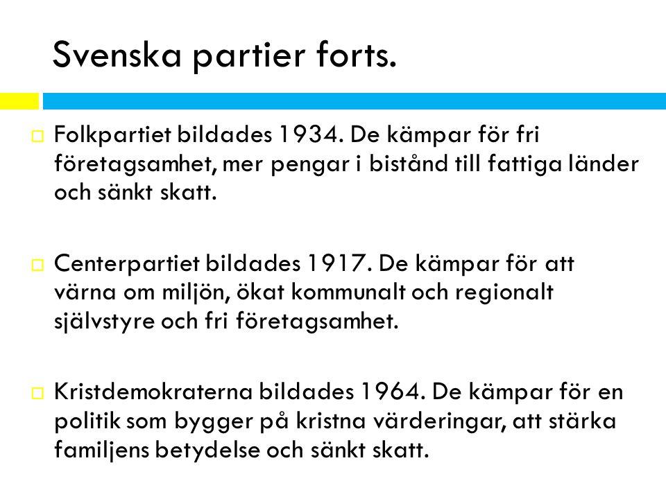 Svenska partier forts. Folkpartiet bildades 1934. De kämpar för fri företagsamhet, mer pengar i bistånd till fattiga länder och sänkt skatt.