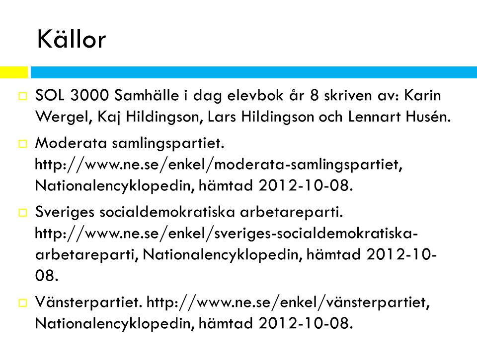 Källor SOL 3000 Samhälle i dag elevbok år 8 skriven av: Karin Wergel, Kaj Hildingson, Lars Hildingson och Lennart Husén.