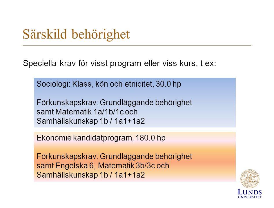Särskild behörighet Speciella krav för visst program eller viss kurs, t ex: Sociologi: Klass, kön och etnicitet, 30.0 hp.