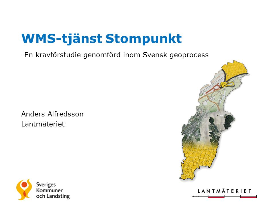 WMS-tjänst Stompunkt -En kravförstudie genomförd inom Svensk geoprocess Anders Alfredsson Lantmäteriet
