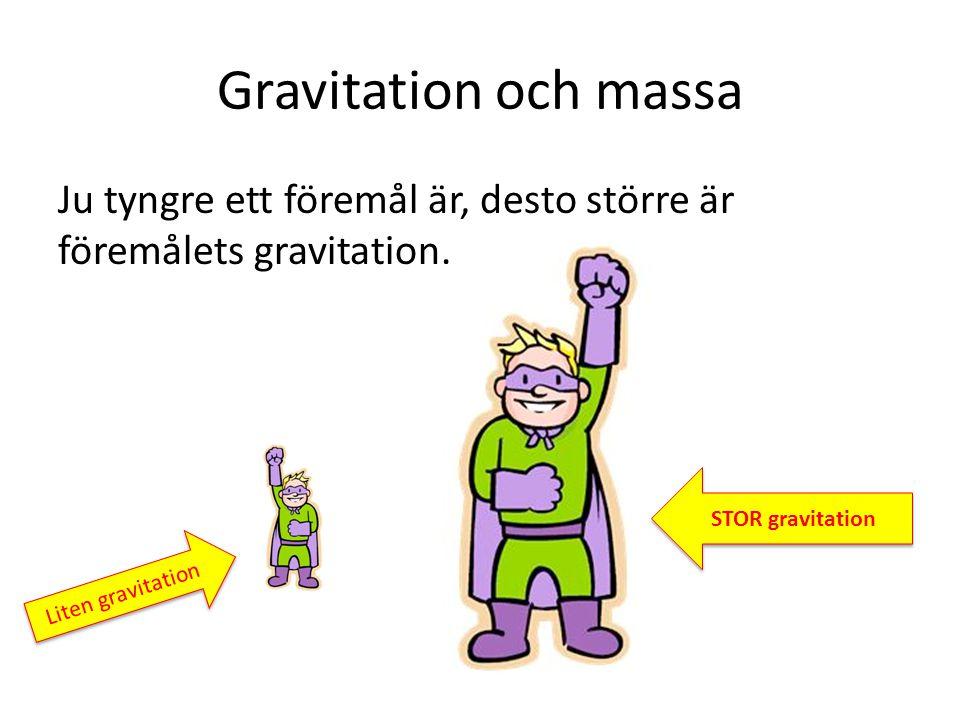 Gravitation och massa Ju tyngre ett föremål är, desto större är föremålets gravitation. STOR gravitation.