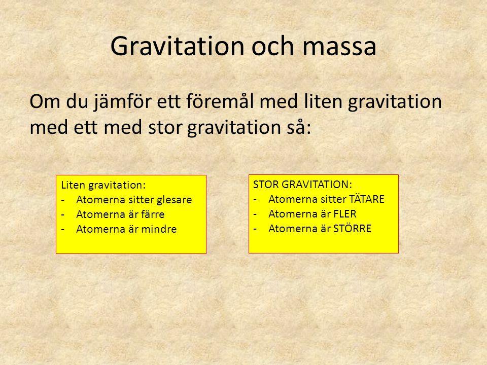 Gravitation och massa Om du jämför ett föremål med liten gravitation med ett med stor gravitation så: