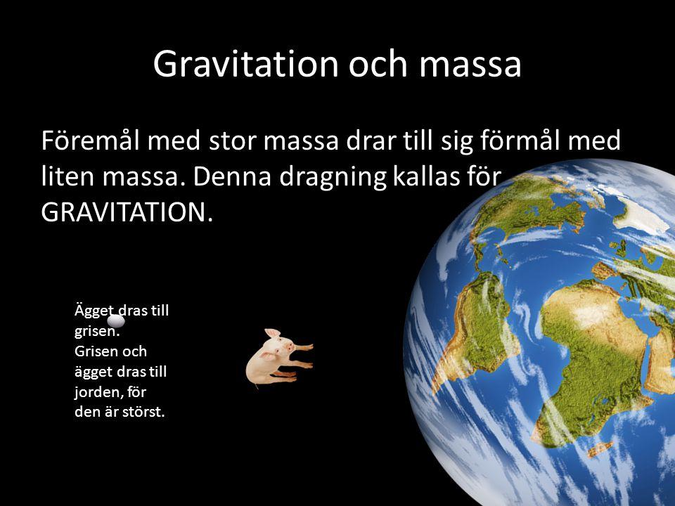 Gravitation och massa Föremål med stor massa drar till sig förmål med liten massa. Denna dragning kallas för GRAVITATION.