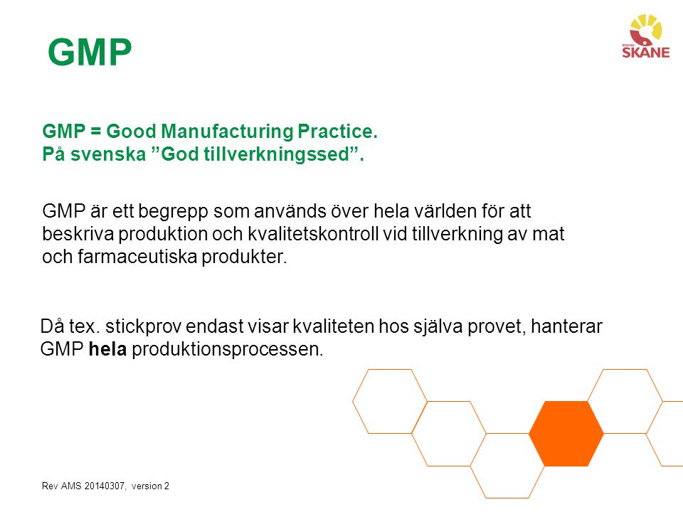 GMP GMP = Good Manufacturing Practice.