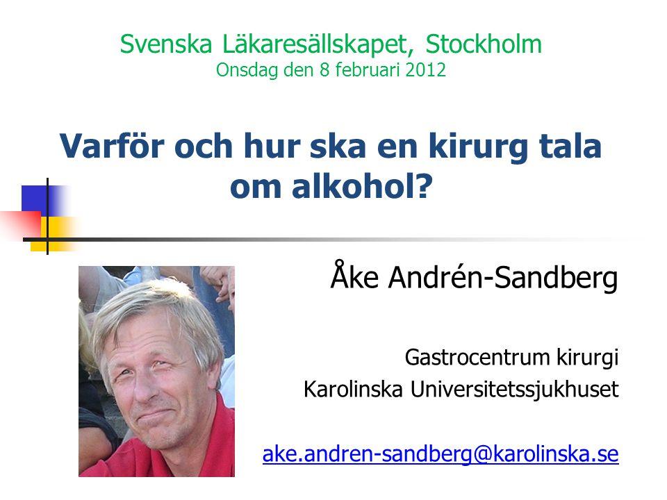 Svenska Läkaresällskapet, Stockholm Onsdag den 8 februari 2012 Varför och hur ska en kirurg tala om alkohol