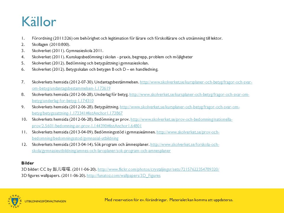 Källor Förordning (2011:326) om behörighet och legitimation för lärare och förskollärare och utnämning till lektor.