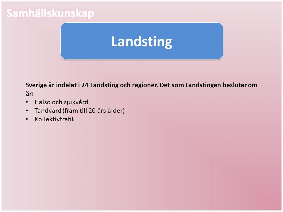 Landsting Sverige är indelat i 24 Landsting och regioner. Det som Landstingen beslutar om är: Hälso och sjukvård.