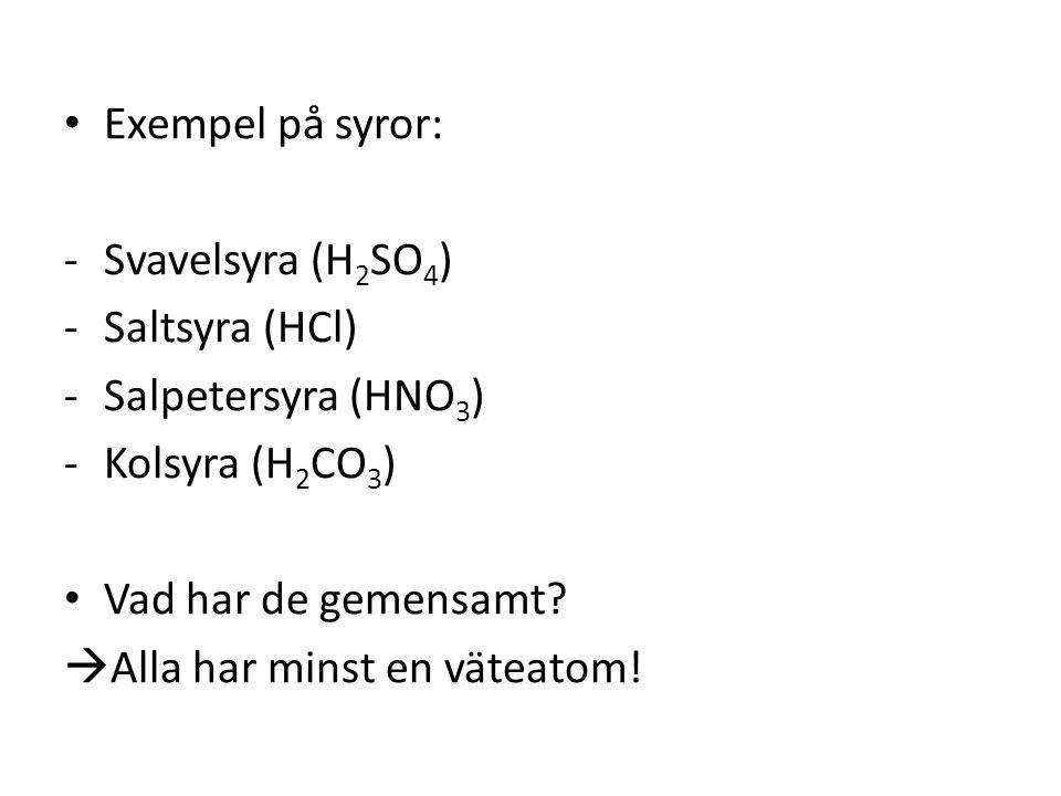Exempel på syror: Svavelsyra (H2SO4) Saltsyra (HCl) Salpetersyra (HNO3) Kolsyra (H2CO3) Vad har de gemensamt