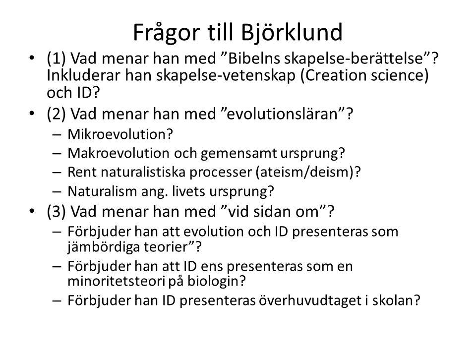 Frågor till Björklund (1) Vad menar han med Bibelns skapelse-berättelse Inkluderar han skapelse-vetenskap (Creation science) och ID
