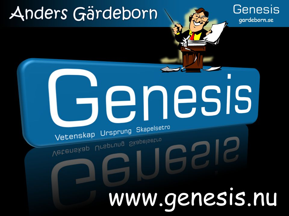 www.genesis.nu Anders Gärdeborn Akademiskt Jo, sekundär i.f.t. Jesus.