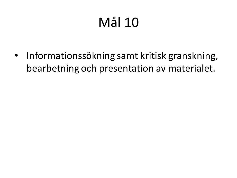 Mål 10 Informationssökning samt kritisk granskning, bearbetning och presentation av materialet.