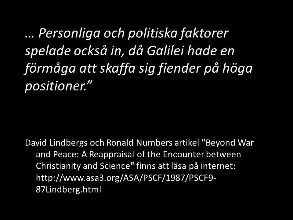 … Personliga och politiska faktorer spelade också in, då Galilei hade en förmåga att skaffa sig fiender på höga positioner.