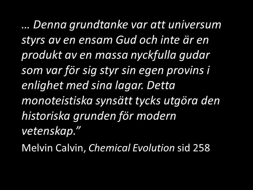 … Denna grundtanke var att universum styrs av en ensam Gud och inte är en produkt av en massa nyckfulla gudar som var för sig styr sin egen provins i enlighet med sina lagar. Detta monoteistiska synsätt tycks utgöra den historiska grunden för modern vetenskap.
