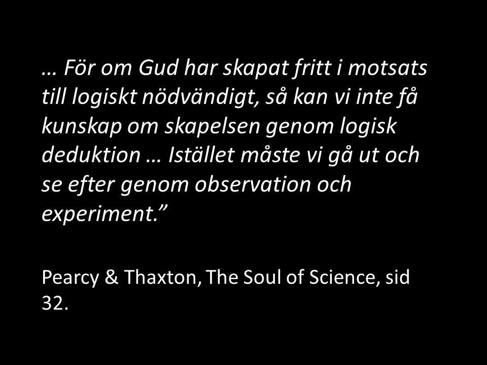 … För om Gud har skapat fritt i motsats till logiskt nödvändigt, så kan vi inte få kunskap om skapelsen genom logisk deduktion … Istället måste vi gå ut och se efter genom observation och experiment.