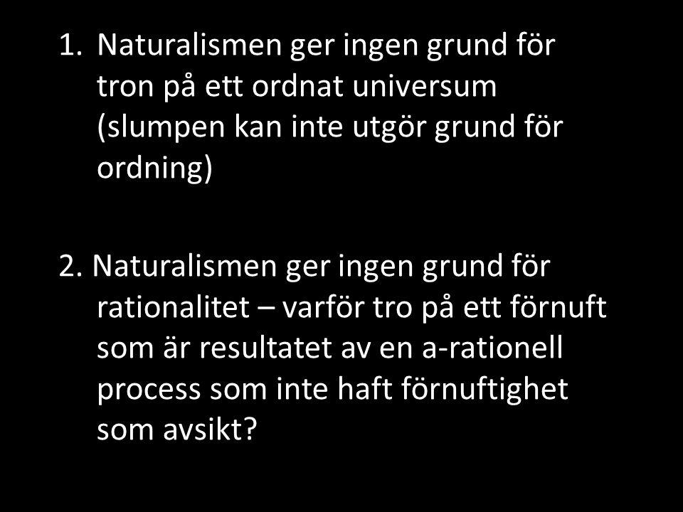 Naturalismen ger ingen grund för tron på ett ordnat universum (slumpen kan inte utgör grund för ordning)