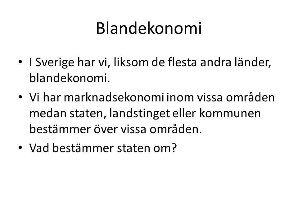 Blandekonomi I Sverige har vi, liksom de flesta andra länder, blandekonomi.