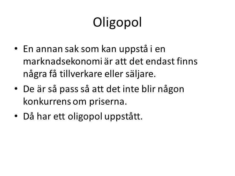 Oligopol En annan sak som kan uppstå i en marknadsekonomi är att det endast finns några få tillverkare eller säljare.