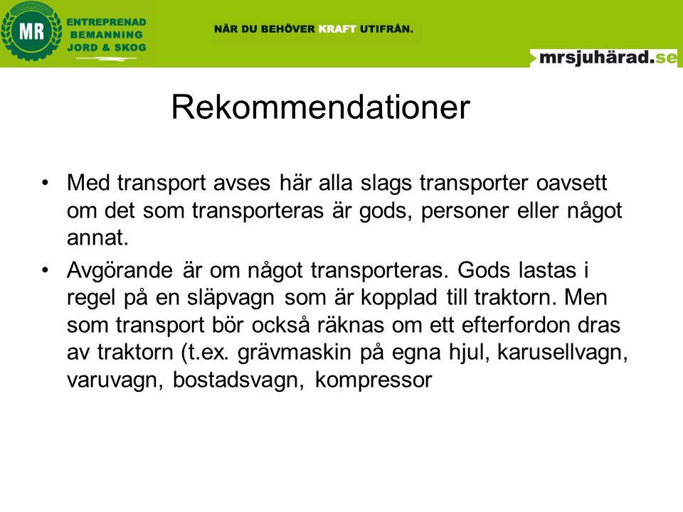 Rekommendationer Med transport avses här alla slags transporter oavsett om det som transporteras är gods, personer eller något annat.