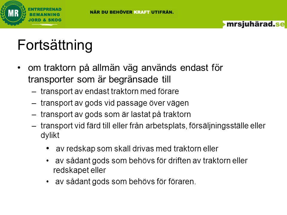 Fortsättning om traktorn på allmän väg används endast för transporter som är begränsade till. transport av endast traktorn med förare.
