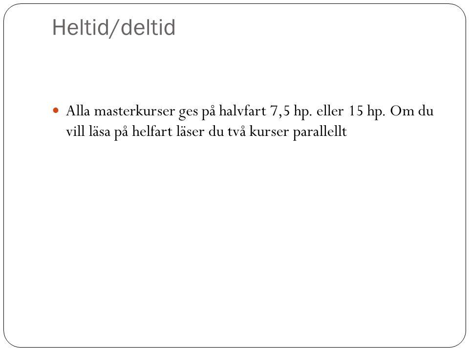 Heltid/deltid Alla masterkurser ges på halvfart 7,5 hp.