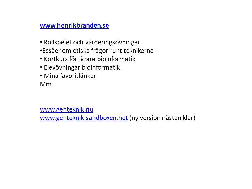 www.henrikbranden.se Rollspelet och värderingsövningar. Essäer om etiska frågor runt teknikerna. Kortkurs för lärare bioinformatik.