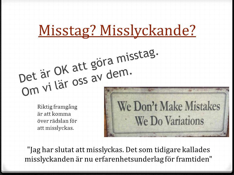 Misstag Misslyckande Det är OK att göra misstag. Om vi lär oss av dem. Riktig framgång är att komma över rädslan för att misslyckas.