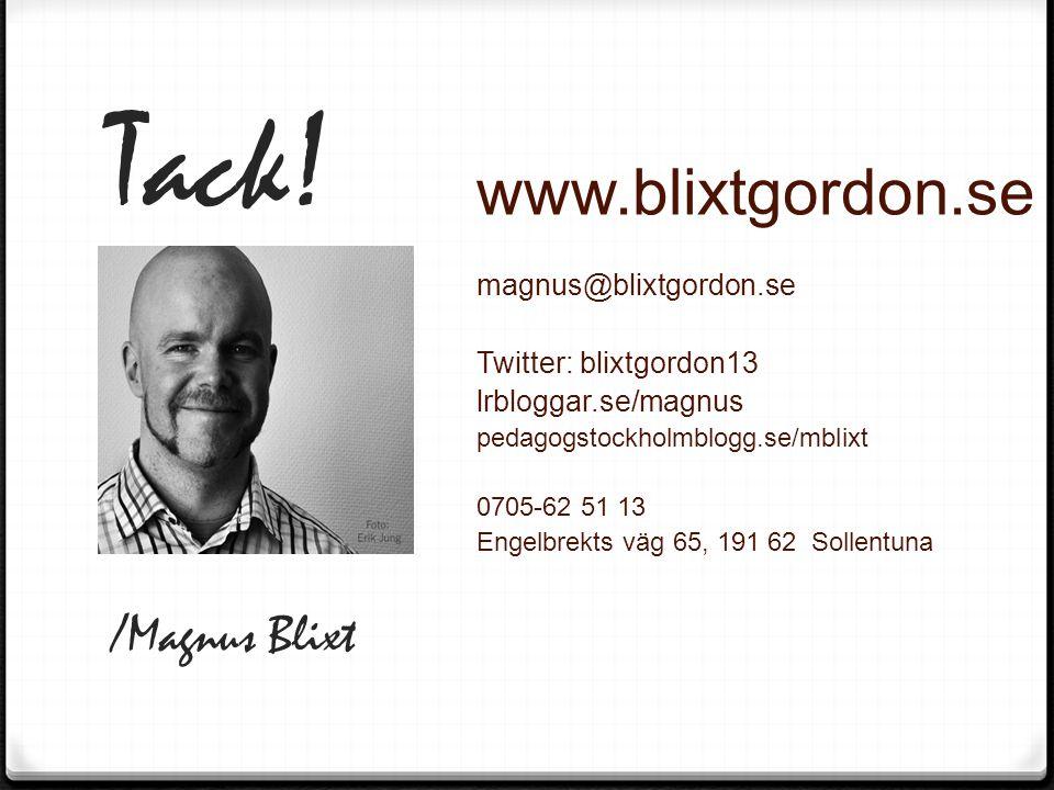 Tack! /Magnus Blixt www.blixtgordon.se magnus@blixtgordon.se