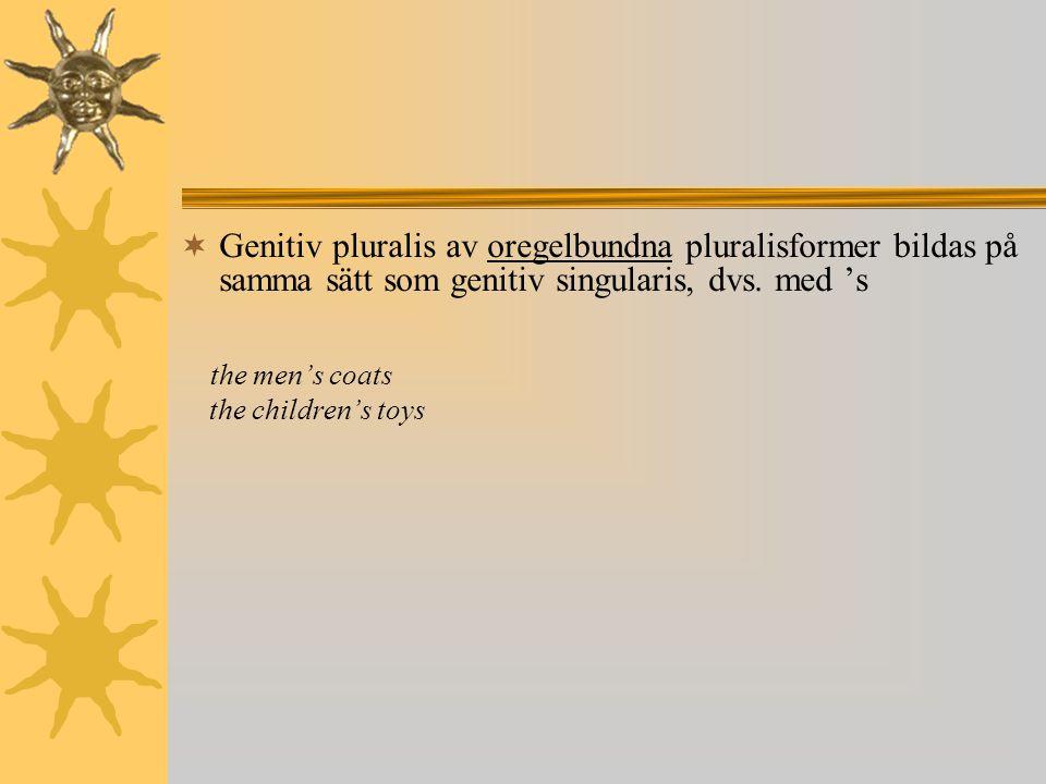 Genitiv pluralis av oregelbundna pluralisformer bildas på samma sätt som genitiv singularis, dvs. med 's