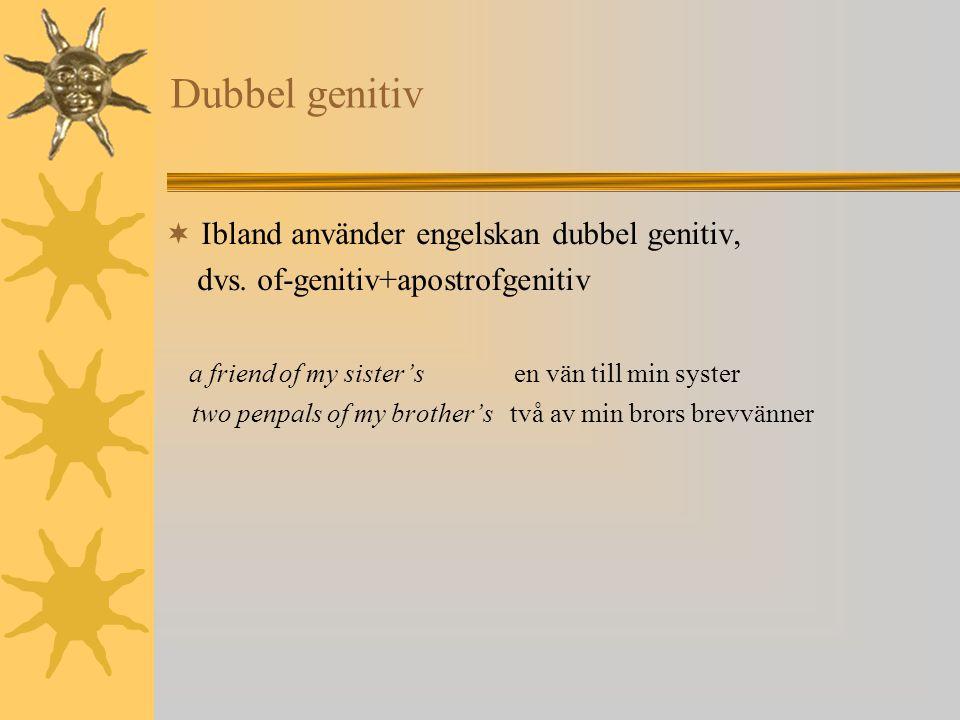 Dubbel genitiv Ibland använder engelskan dubbel genitiv,