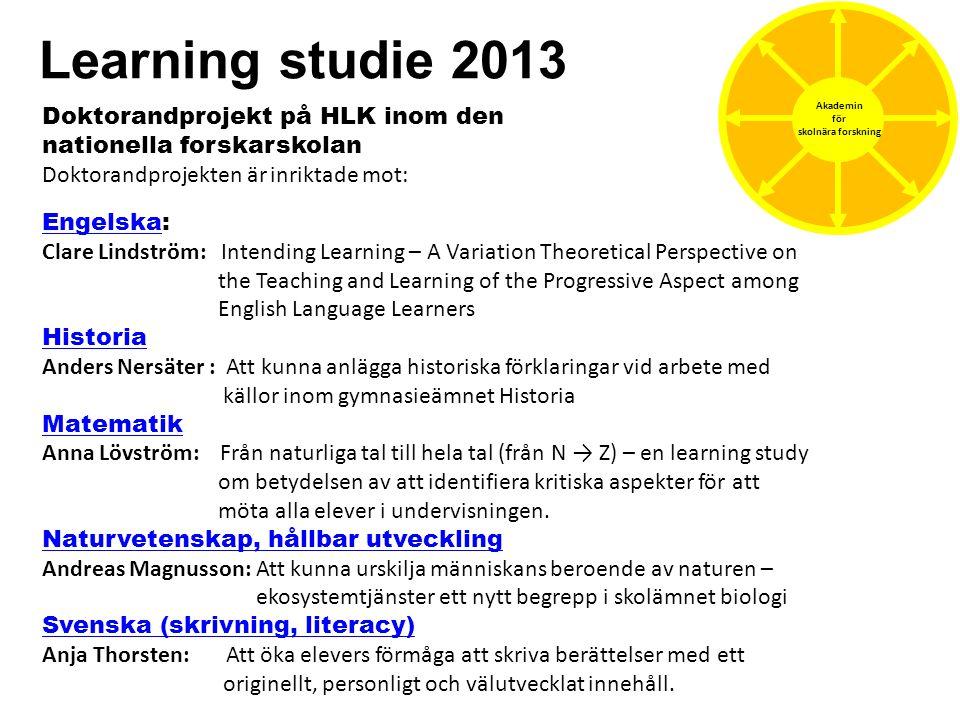 Akademin för. skolnära forskning. Learning studie 2013. Doktorandprojekt på HLK inom den nationella forskarskolan.