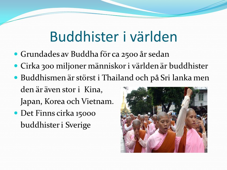 Buddhister i världen Grundades av Buddha för ca 2500 år sedan